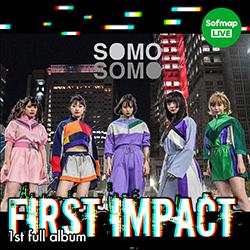 SOMOSOMO『FIRST IMPACT』予約イベント 無観客配信ライブ&特典会
